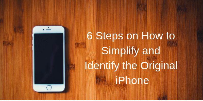 6 Steps on How to Simplify and Identify the Original iPhone